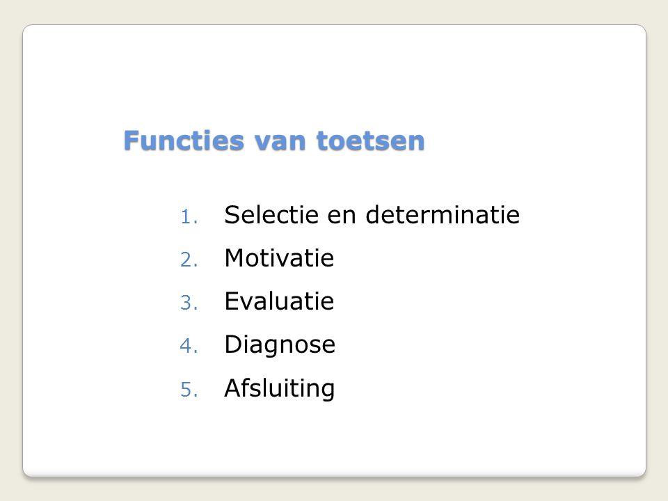 Functies van toetsen 1.Selectie en determinatie 2.