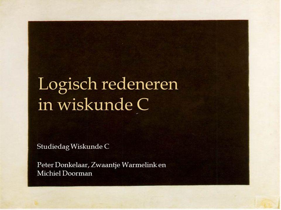 Logisch redeneren in wiskunde C Studiedag Wiskunde C Peter Donkelaar, Zwaantje Warmelink en Michiel Doorman