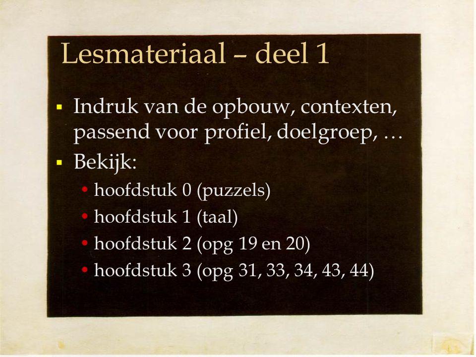 Lesmateriaal – deel 1  Indruk van de opbouw, contexten, passend voor profiel, doelgroep, …  Bekijk: hoofdstuk 0 (puzzels) hoofdstuk 1 (taal) hoofdstuk 2 (opg 19 en 20) hoofdstuk 3 (opg 31, 33, 34, 43, 44)