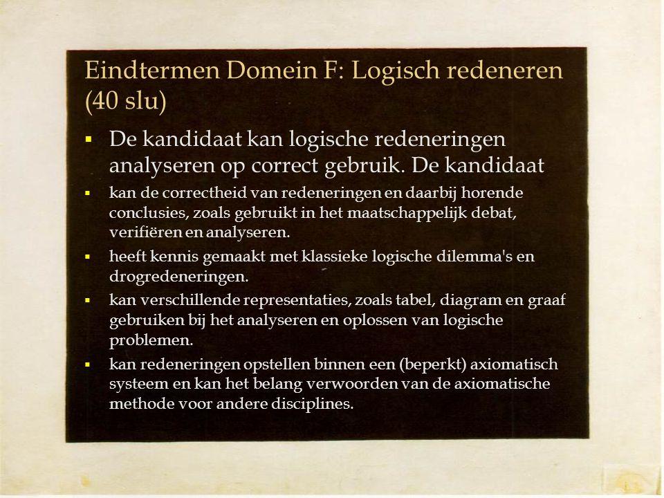 Eindtermen Domein F: Logisch redeneren (40 slu)  De kandidaat kan logische redeneringen analyseren op correct gebruik.