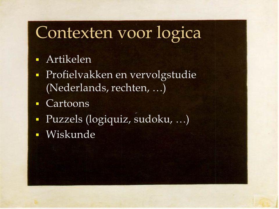 Contexten voor logica  Artikelen  Profielvakken en vervolgstudie (Nederlands, rechten, …)  Cartoons  Puzzels (logiquiz, sudoku, …)  Wiskunde