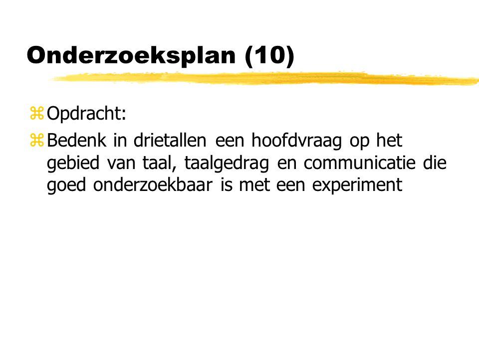 Onderzoeksplan (10) zOpdracht: zBedenk in drietallen een hoofdvraag op het gebied van taal, taalgedrag en communicatie die goed onderzoekbaar is met een experiment