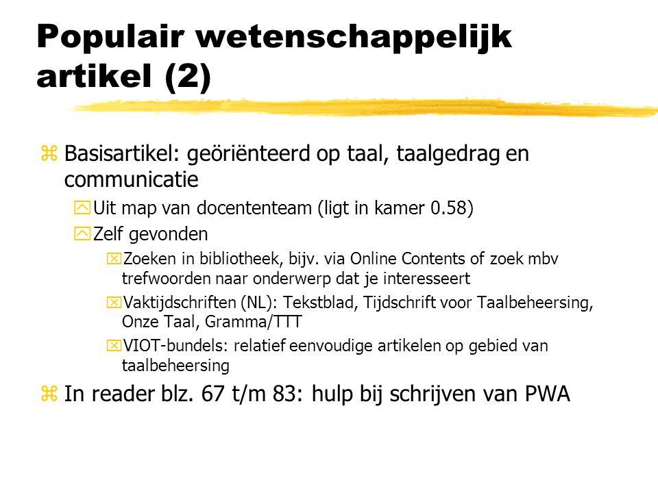 Populair wetenschappelijk artikel (2) zBasisartikel: geöriënteerd op taal, taalgedrag en communicatie yUit map van docententeam (ligt in kamer 0.58) yZelf gevonden xZoeken in bibliotheek, bijv.