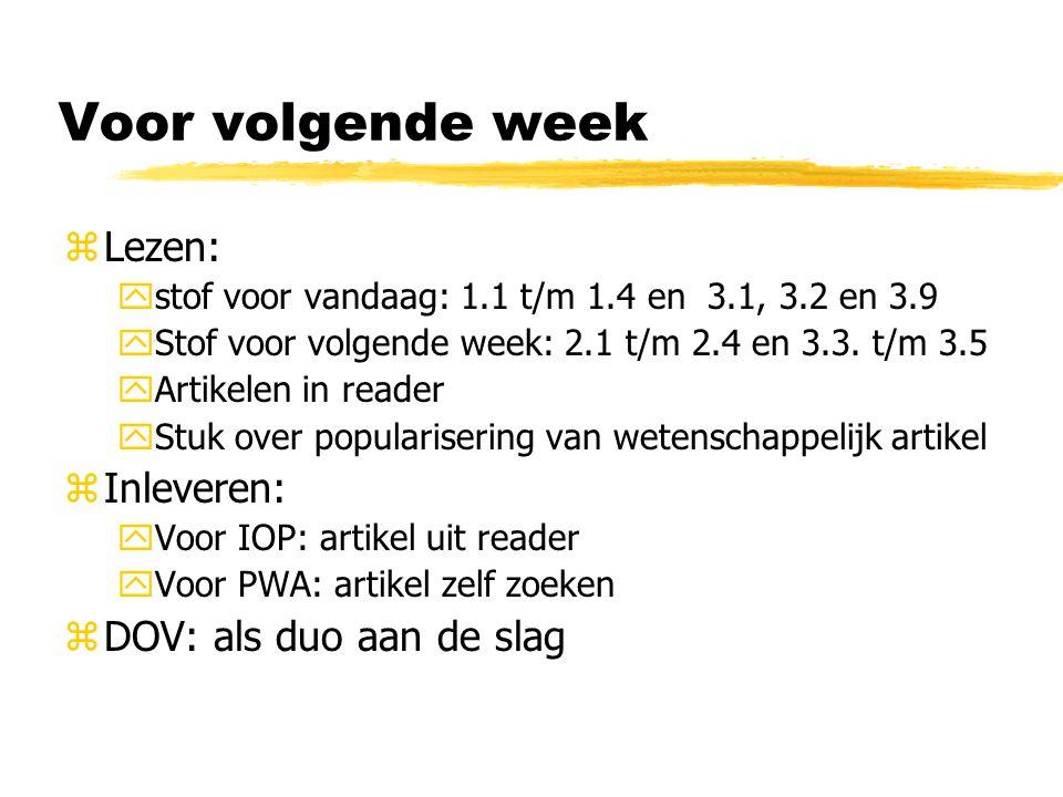 Voor volgende week zLezen: ystof voor vandaag: 1.1 t/m 1.4 en 3.1, 3.2 en 3.9 yStof voor volgende week: 2.1 t/m 2.4 en 3.3.
