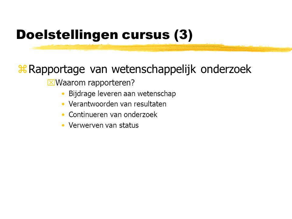 Doelstellingen cursus (3) zRapportage van wetenschappelijk onderzoek xWaarom rapporteren.
