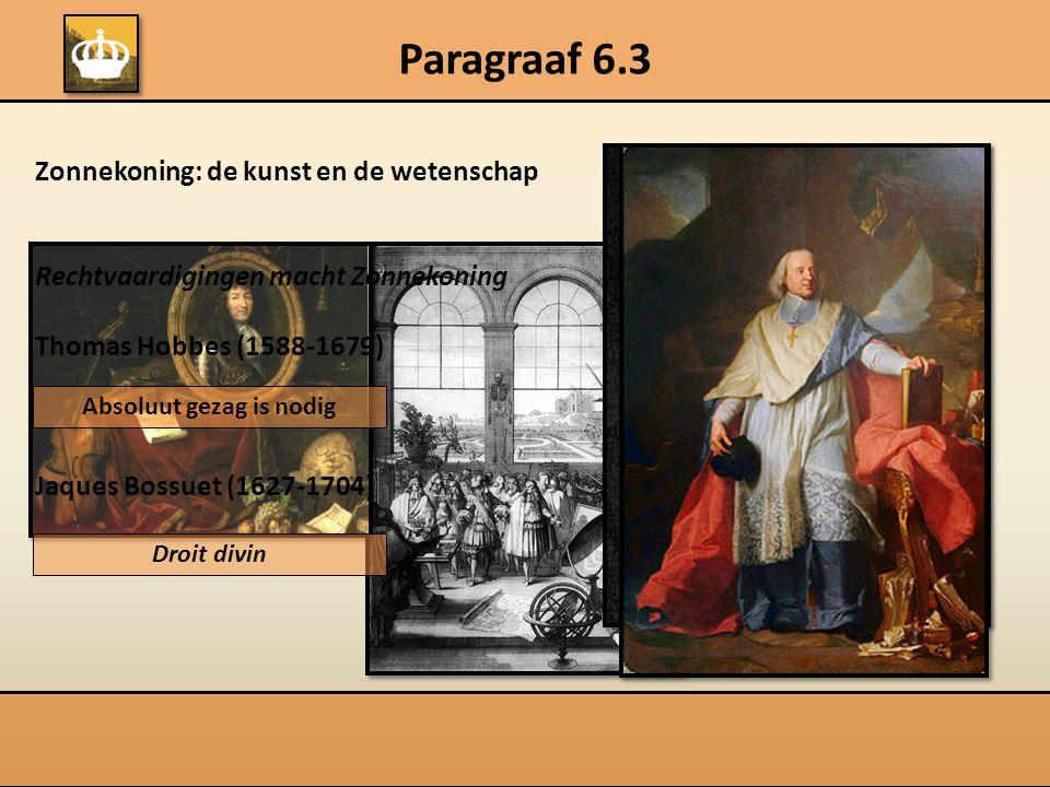 Paragraaf 6.3 Zonnekoning: de kunst en de wetenschap Rechtvaardigingen macht Zonnekoning Thomas Hobbes (1588-1679) Jaques Bossuet (1627-1704) Absoluut