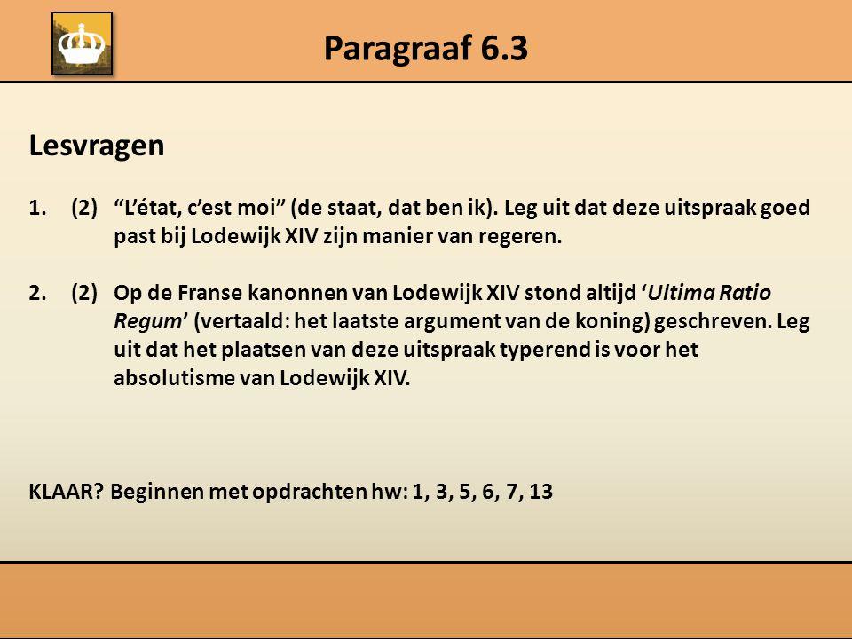 """Paragraaf 6.3 Lesvragen 1.(2) """"L'état, c'est moi"""" (de staat, dat ben ik). Leg uit dat deze uitspraak goed past bij Lodewijk XIV zijn manier van regere"""