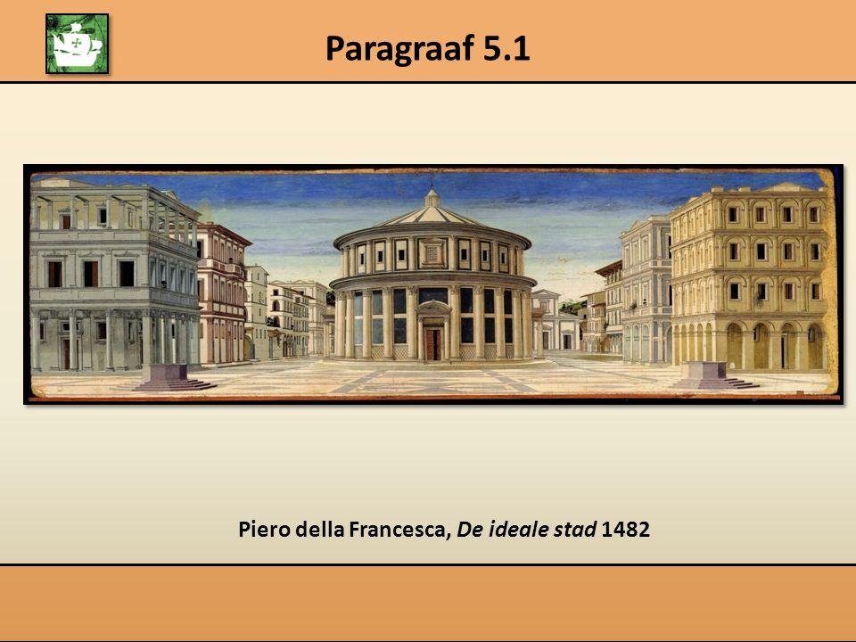 Paragraaf 5.1 Piero della Francesca, De ideale stad 1482