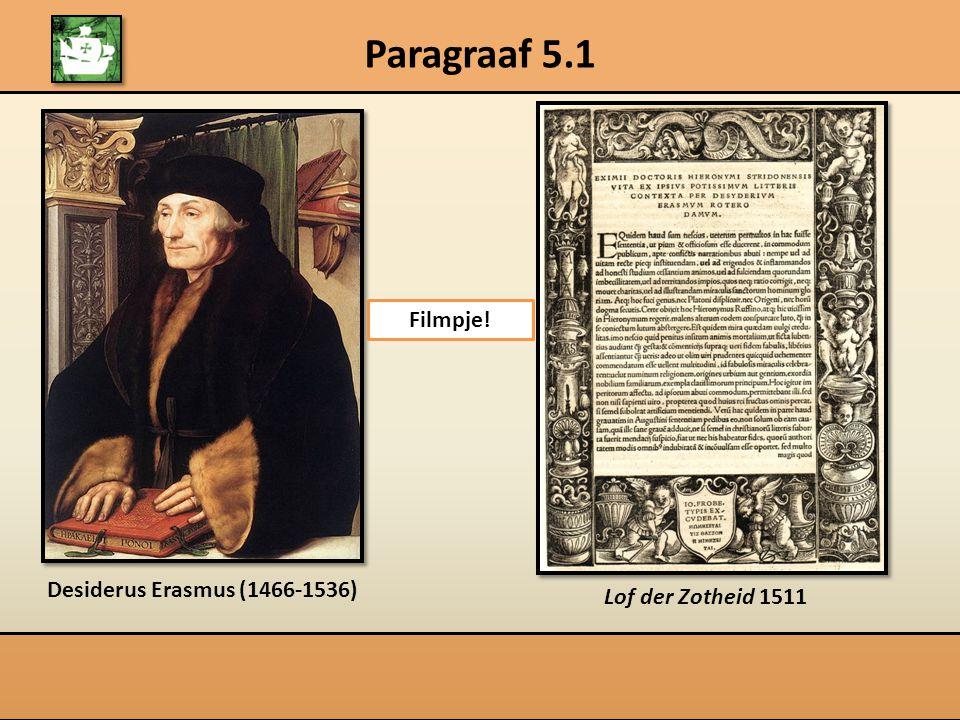 Paragraaf 5.1 Desiderus Erasmus (1466-1536) Lof der Zotheid 1511 Filmpje!