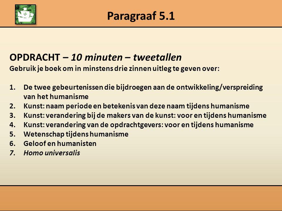 Paragraaf 5.1 OPDRACHT – 10 minuten – tweetallen Gebruik je boek om in minstens drie zinnen uitleg te geven over: 1.De twee gebeurtenissen die bijdroe