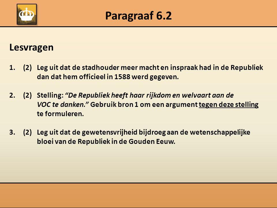 Paragraaf 6.2 Lesvragen 1.(2) Leg uit dat de stadhouder meer macht en inspraak had in de Republiek dan dat hem officieel in 1588 werd gegeven. 2.(2)St