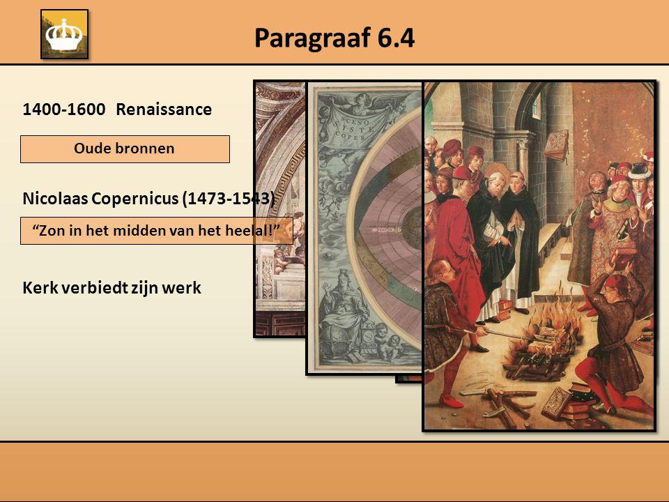 Paragraaf 6.4 1400-1600 Renaissance Nicolaas Copernicus (1473-1543) Kerk verbiedt zijn werk Oude bronnen Zon in het midden van het heelal!