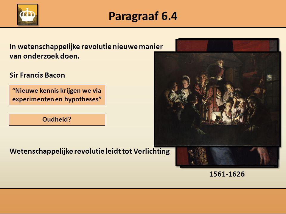 Paragraaf 6.4 In wetenschappelijke revolutie nieuwe manier van onderzoek doen.