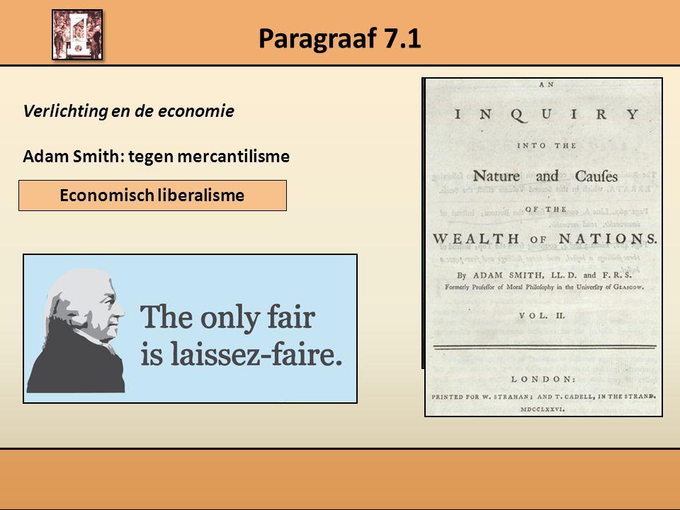 Verlichting en de economie Adam Smith: tegen mercantilisme Paragraaf 7.1 Economisch liberalisme 1723-1790