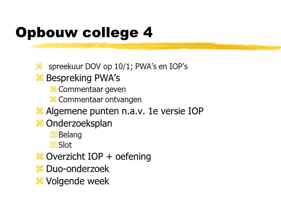 Opbouw college 4  spreekuur DOV op 10/1; PWA's en IOP's  Bespreking PWA's  Commentaar geven  Commentaar ontvangen  Algemene punten n.a.v.
