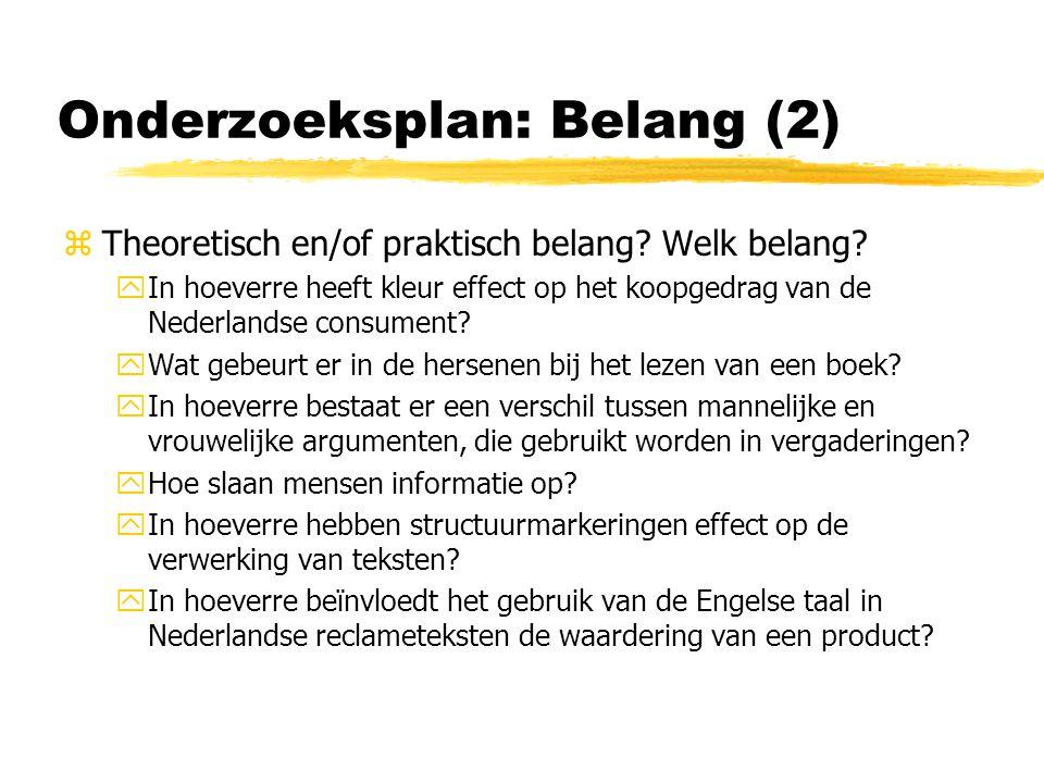 Onderzoeksplan: Belang (2) zTheoretisch en/of praktisch belang.