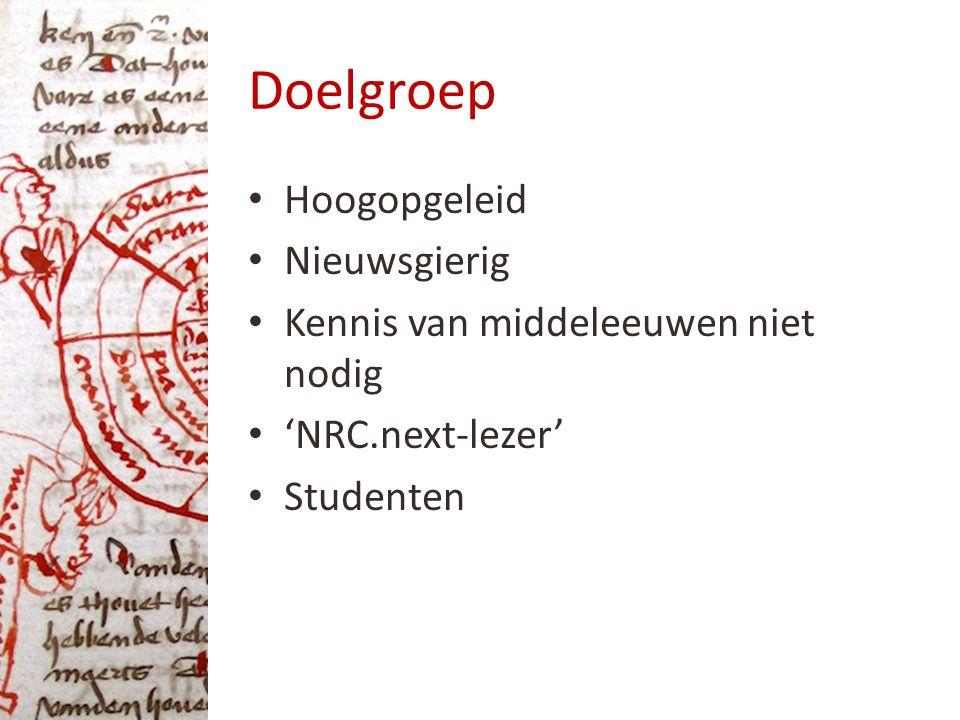 Doelgroep Hoogopgeleid Nieuwsgierig Kennis van middeleeuwen niet nodig 'NRC.next-lezer' Studenten