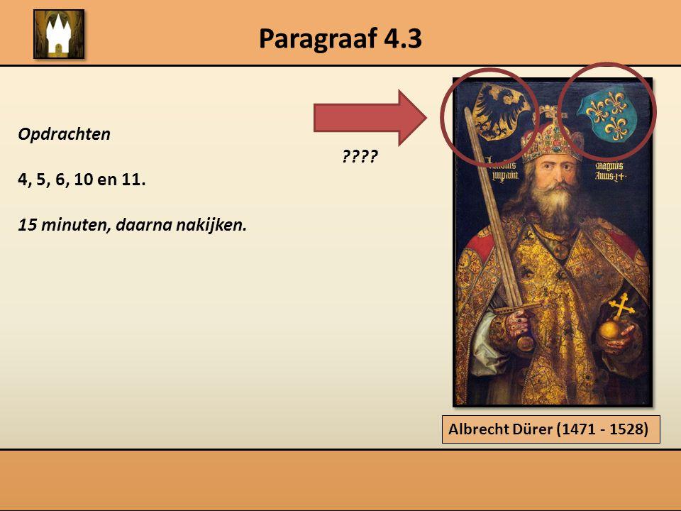 Paragraaf 4.3 Opdrachten ???? 4, 5, 6, 10 en 11. 15 minuten, daarna nakijken. Albrecht Dürer (1471 - 1528)