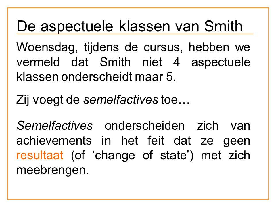 Woensdag, tijdens de cursus, hebben we vermeld dat Smith niet 4 aspectuele klassen onderscheidt maar 5.