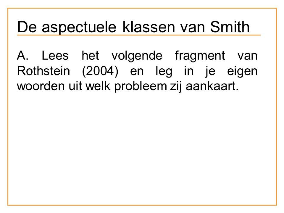 A. Lees het volgende fragment van Rothstein (2004) en leg in je eigen woorden uit welk probleem zij aankaart. De aspectuele klassen van Smith