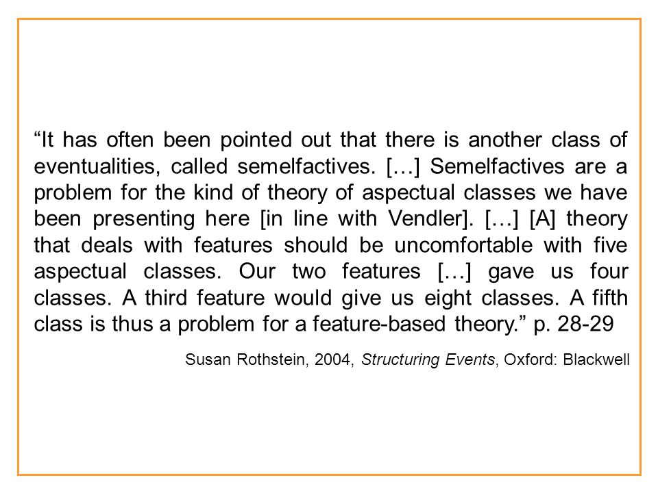 It has often been pointed out that there is another class of eventualities, called semelfactives.