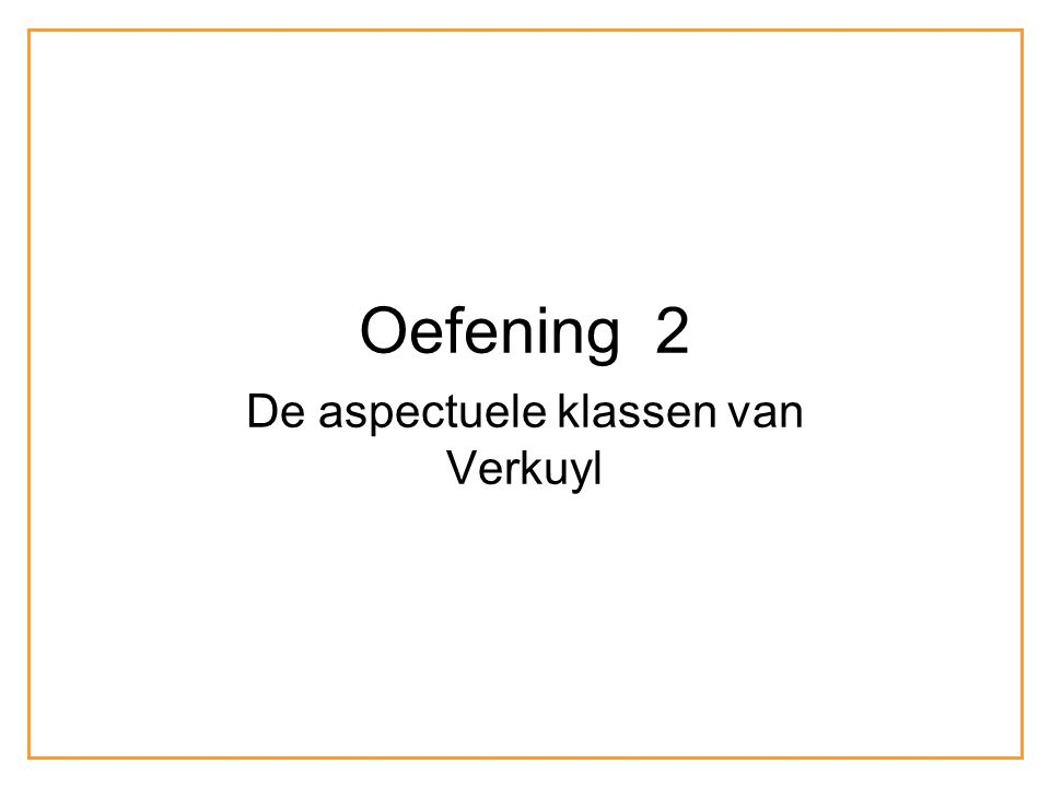 Oefening 2 De aspectuele klassen van Verkuyl