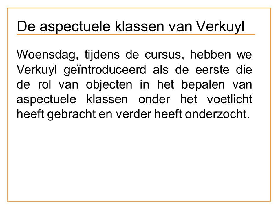 Woensdag, tijdens de cursus, hebben we Verkuyl geïntroduceerd als de eerste die de rol van objecten in het bepalen van aspectuele klassen onder het voetlicht heeft gebracht en verder heeft onderzocht.