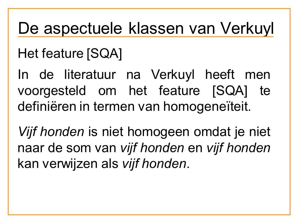Het feature [SQA] In de literatuur na Verkuyl heeft men voorgesteld om het feature [SQA] te definiëren in termen van homogeneïteit.