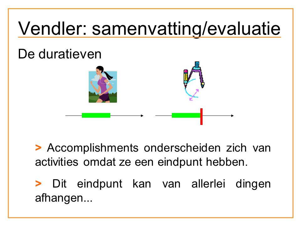 De duratieven > Accomplishments onderscheiden zich van activities omdat ze een eindpunt hebben.