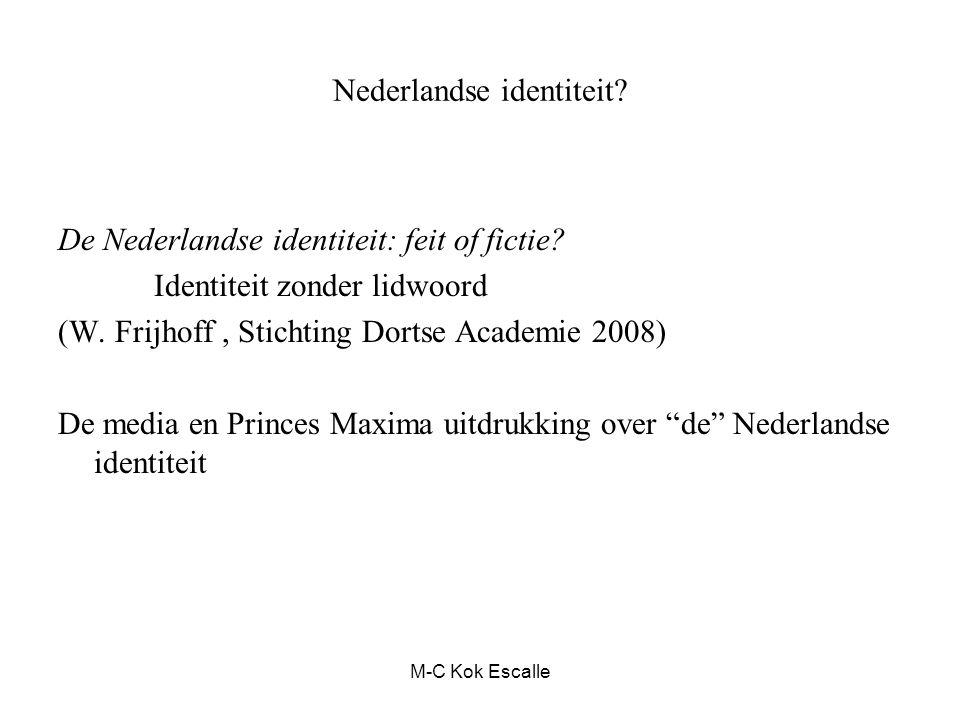 Nederlandse identiteit? De Nederlandse identiteit: feit of fictie? Identiteit zonder lidwoord (W. Frijhoff, Stichting Dortse Academie 2008) De media e