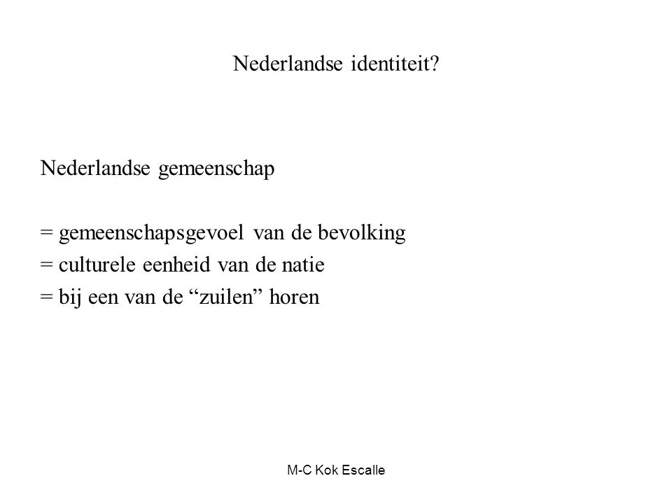 """Nederlandse identiteit? Nederlandse gemeenschap = gemeenschapsgevoel van de bevolking = culturele eenheid van de natie = bij een van de """"zuilen"""" horen"""