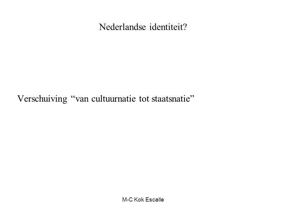 """Nederlandse identiteit? Verschuiving """"van cultuurnatie tot staatsnatie"""" M-C Kok Escalle"""