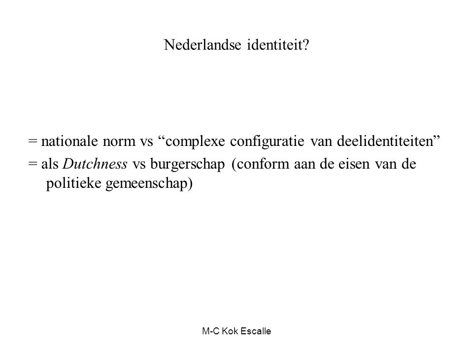 """Nederlandse identiteit? = nationale norm vs """"complexe configuratie van deelidentiteiten"""" = als Dutchness vs burgerschap (conform aan de eisen van de p"""