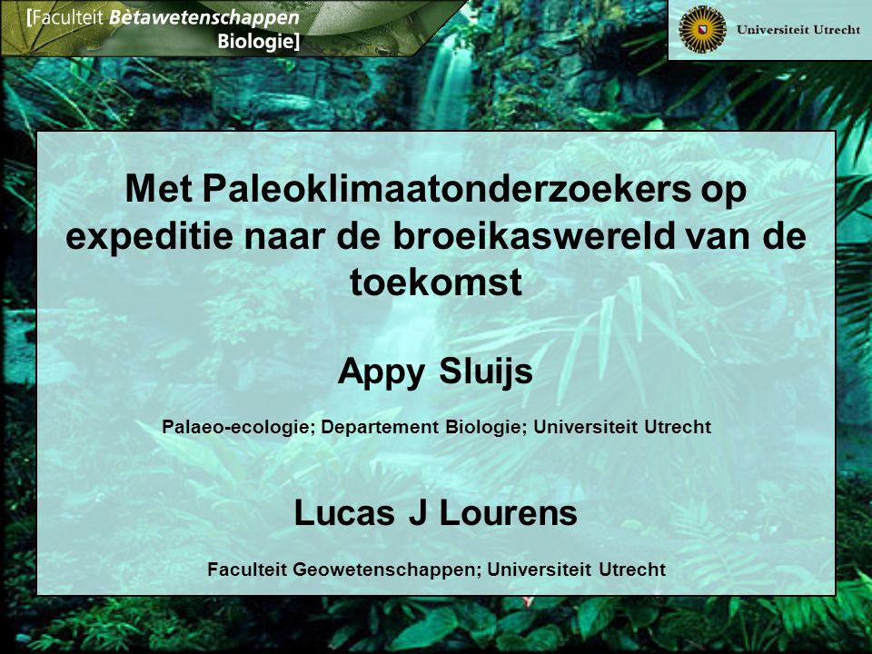 Met Paleoklimaatonderzoekers op expeditie naar de broeikaswereld van de toekomst Appy Sluijs Palaeo-ecologie; Departement Biologie; Universiteit Utrec