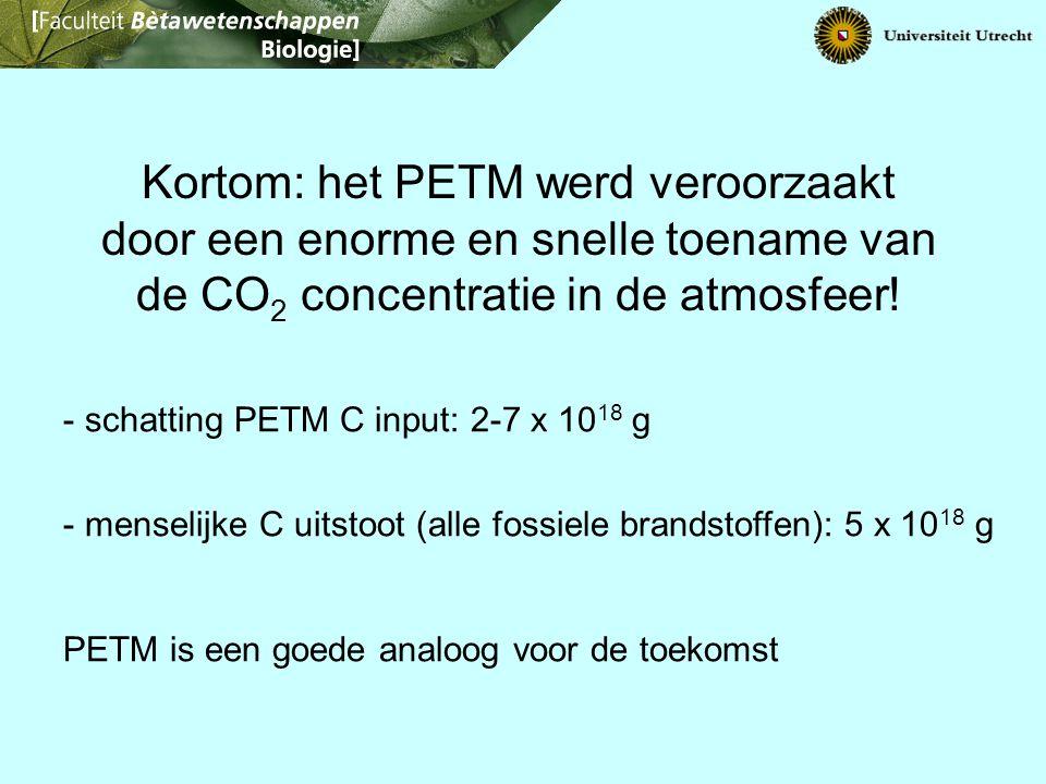 - schatting PETM C input: 2-7 x 10 18 g - menselijke C uitstoot (alle fossiele brandstoffen): 5 x 10 18 g PETM is een goede analoog voor de toekomst