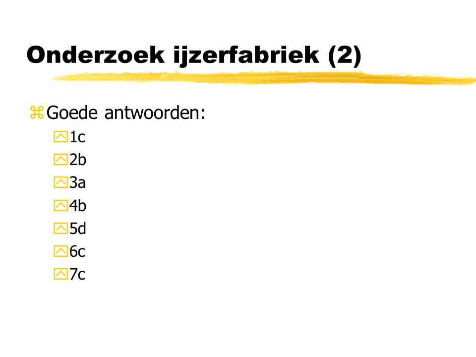 Onderzoek ijzerfabriek (2) zGoede antwoorden: y1c y2b y3a y4b y5d y6c y7c