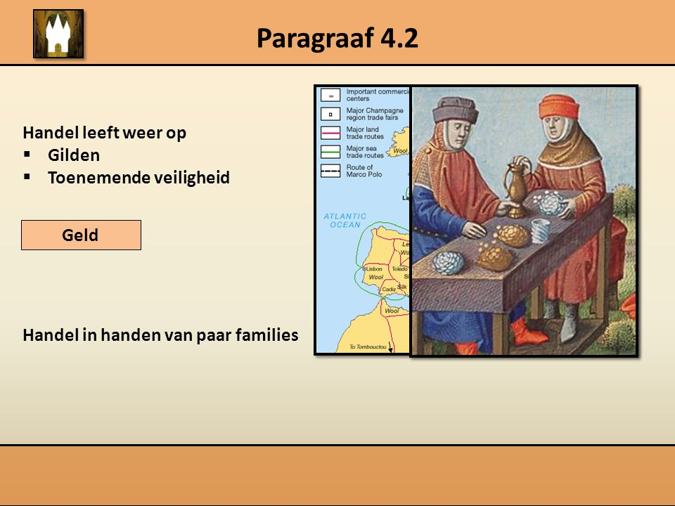 Paragraaf 4.2 Handel leeft weer op  Gilden  Toenemende veiligheid Handel in handen van paar families Geld