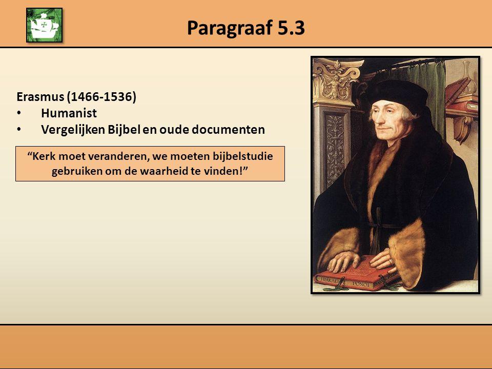 """Paragraaf 5.3 Erasmus (1466-1536) Humanist Vergelijken Bijbel en oude documenten """"Kerk moet veranderen, we moeten bijbelstudie gebruiken om de waarhei"""