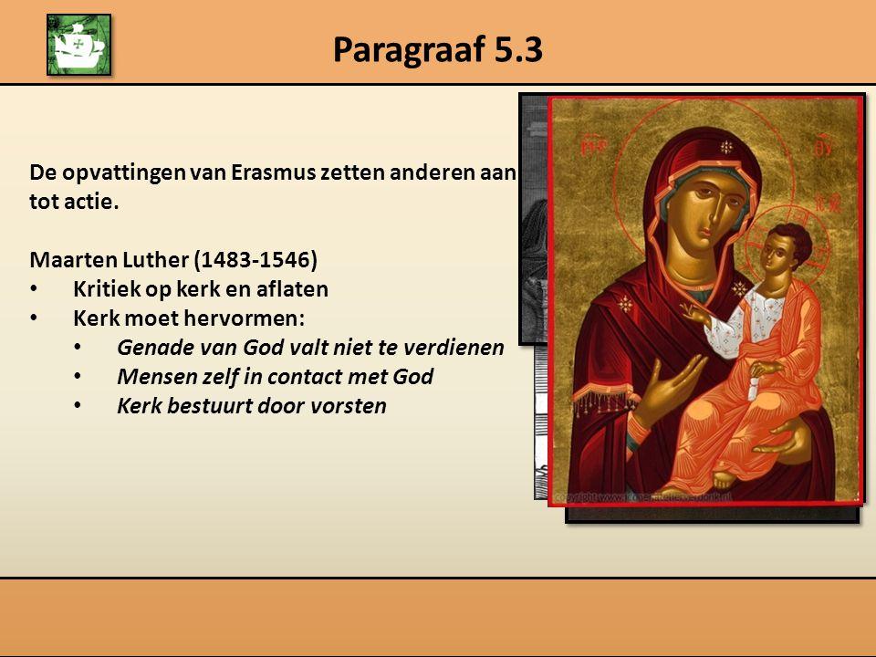 Paragraaf 5.3 1517Begin Reformatie 95 stellingen op kerkdeur 1521Luther geëxcommuniceerd Rijksdag van Worms 1525Trouwen met Katharina von Bora Ontstaan protestantisme