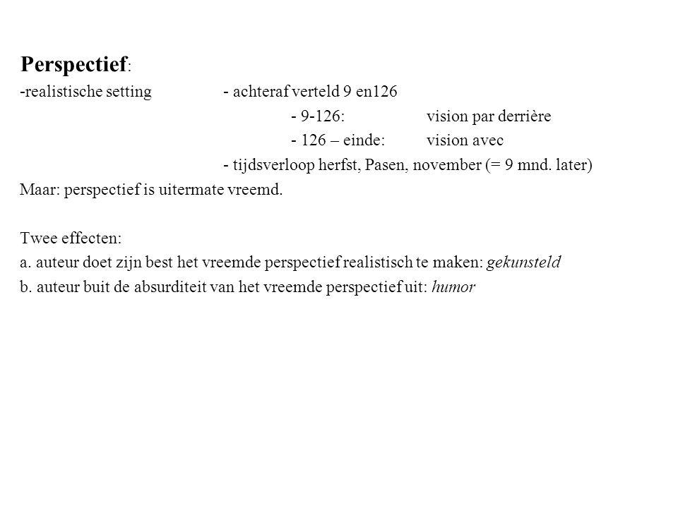 Perspectief : -realistische setting - achteraf verteld 9 en126 - 9-126: vision par derrière - 126 – einde: vision avec - tijdsverloop herfst, Pasen, november (= 9 mnd.