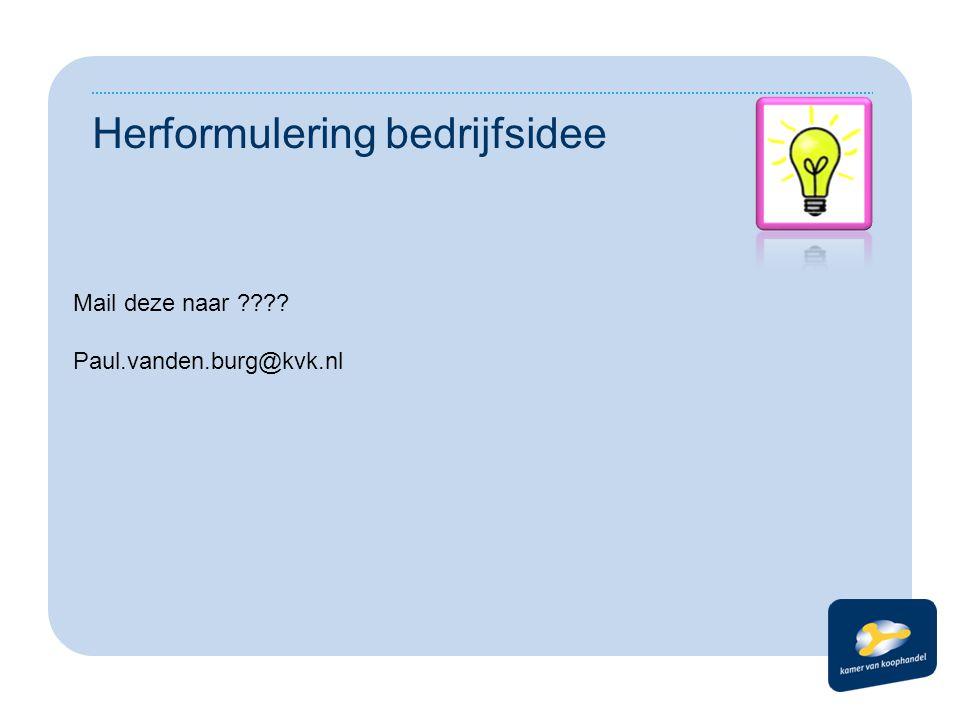 Herformulering bedrijfsidee Mail deze naar ???? Paul.vanden.burg@kvk.nl
