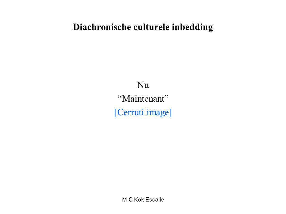 M-C Kok Escalle Diachronische culturele inbedding Nu Maintenant [Cerruti image]