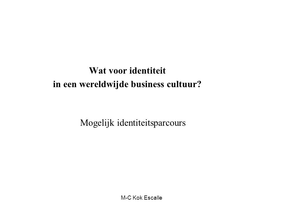 M-C Kok Escalle Wat voor identiteit in een wereldwijde business cultuur? Mogelijk identiteitsparcours