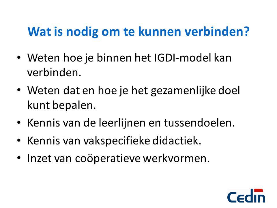 Wat is nodig om te kunnen verbinden? Weten hoe je binnen het IGDI-model kan verbinden. Weten dat en hoe je het gezamenlijke doel kunt bepalen. Kennis