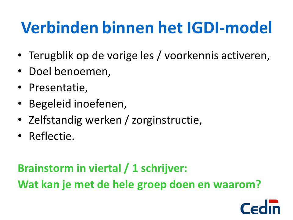 Verbinden binnen het IGDI-model Terugblik op de vorige les / voorkennis activeren, Doel benoemen, Presentatie, Begeleid inoefenen, Zelfstandig werken / zorginstructie, Reflectie.