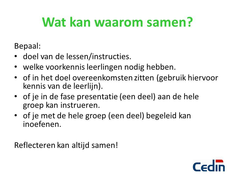 Wat kan waarom samen? Bepaal: doel van de lessen/instructies. welke voorkennis leerlingen nodig hebben. of in het doel overeenkomsten zitten (gebruik