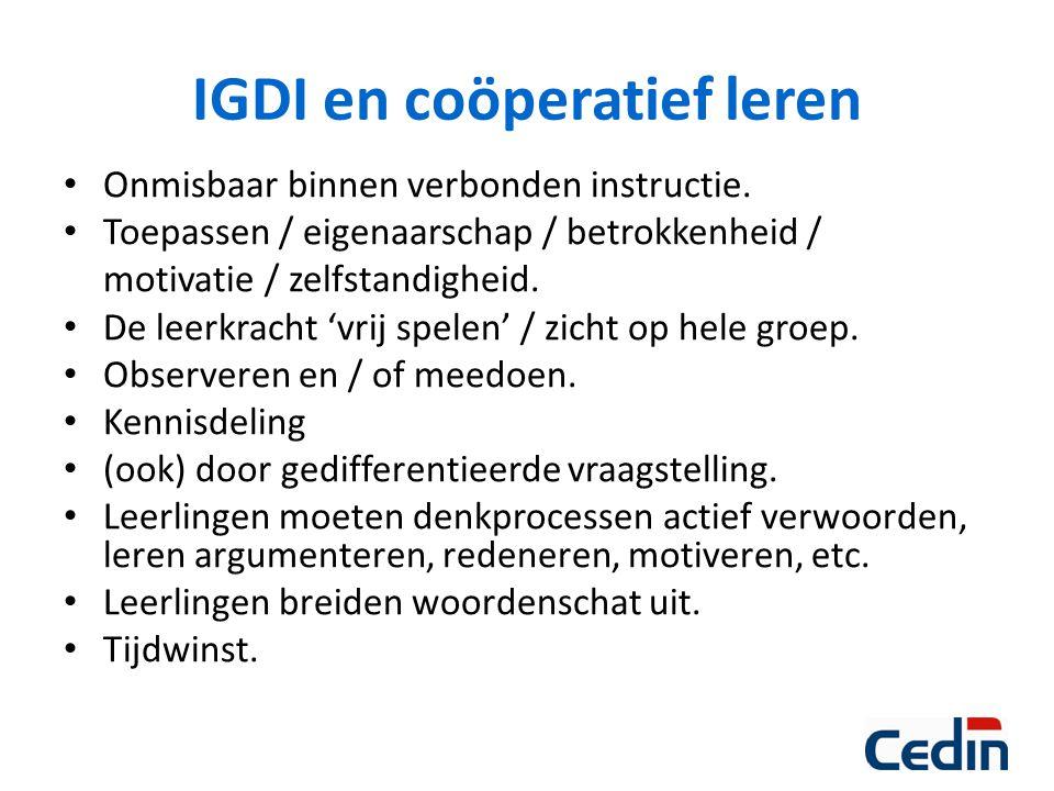 IGDI en coöperatief leren Onmisbaar binnen verbonden instructie. Toepassen / eigenaarschap / betrokkenheid / motivatie / zelfstandigheid. De leerkrach