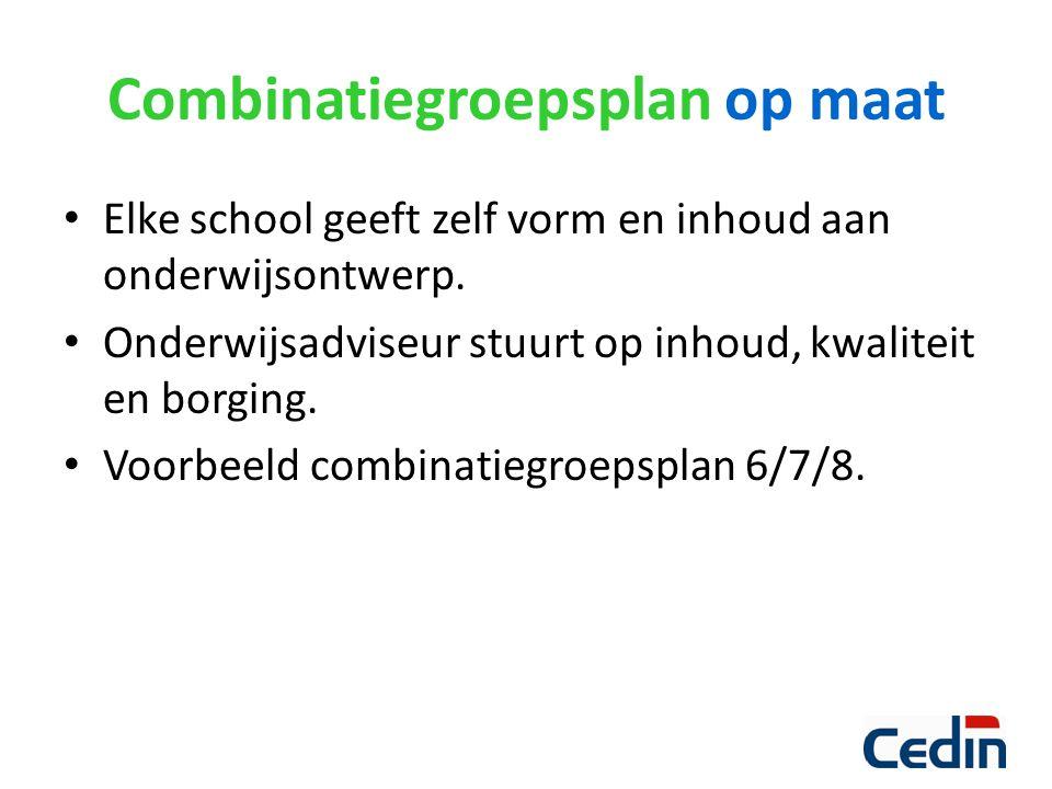 Combinatiegroepsplan op maat Elke school geeft zelf vorm en inhoud aan onderwijsontwerp. Onderwijsadviseur stuurt op inhoud, kwaliteit en borging. Voo