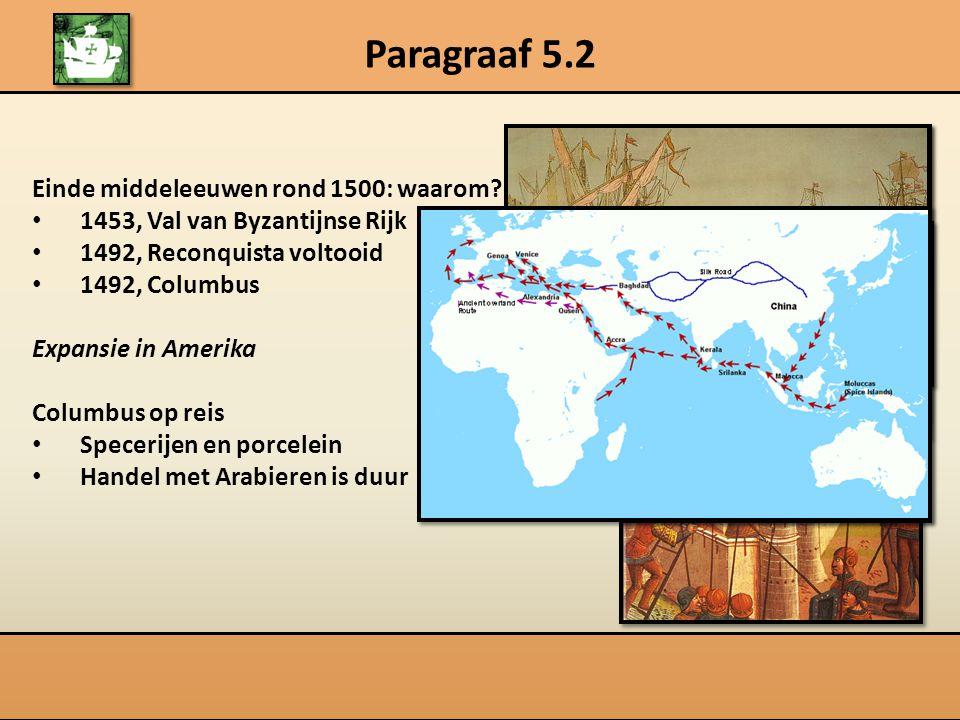 Paragraaf 5.2 1492 Columbus arriveert in Nieuwe Wereld Indianen.