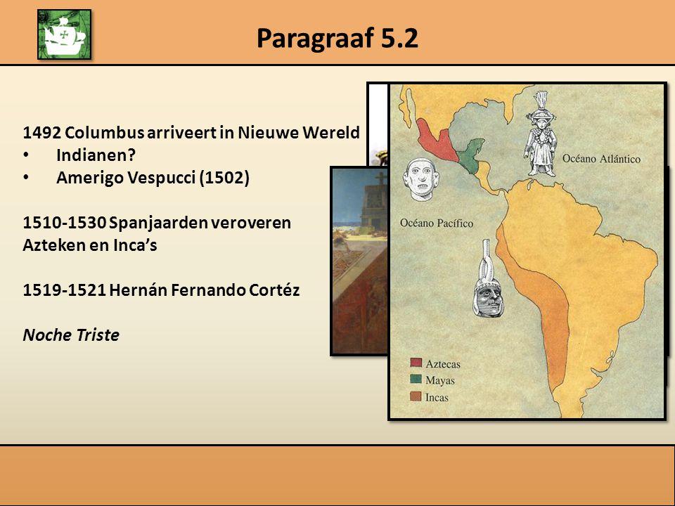 Paragraaf 5.2 Na veroveringen: kolonies Goud- en zilvermijnen Inheemse bevolking Slavernij Indianen zijn geen mensen Ziektes